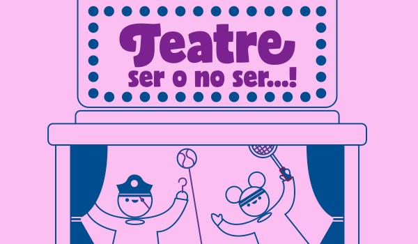 Casal: Teatre, ser o no ser...!