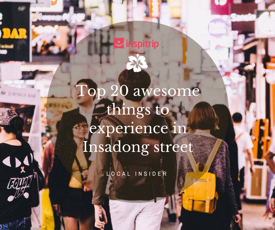 Top 20 awesome things to experience in Insadong street