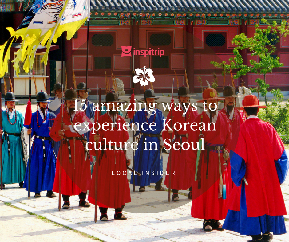15 amazing ways to experience Korean culture in Seoul