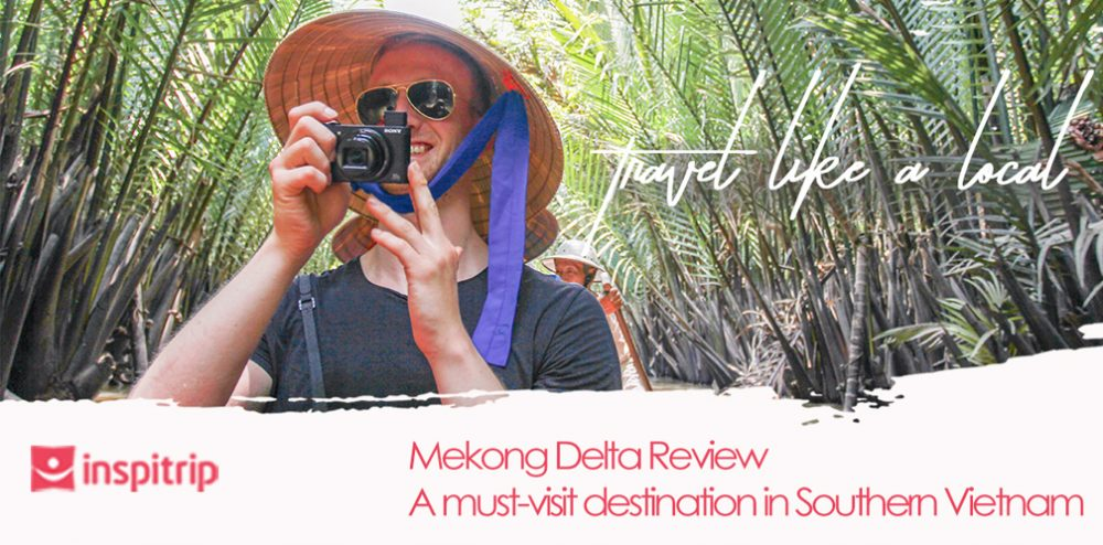 Mekong Delta Review: a must-visit destination in Southern Vietnam