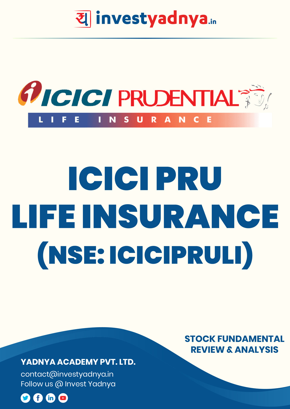 ICICI Prudential Life Insurance Company Ltd. company/Stock Review & Analysis based on Q12019-20 and FY2018-19 data. The book contains the Fundamental Analysis of the company considering both Quantitative (Financial) and Qualitative Parameters.