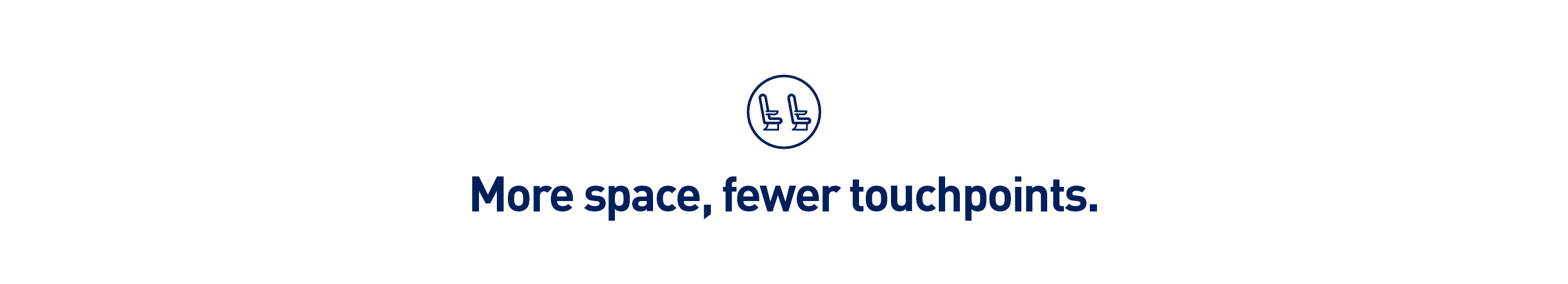 more space fewer touchpoints