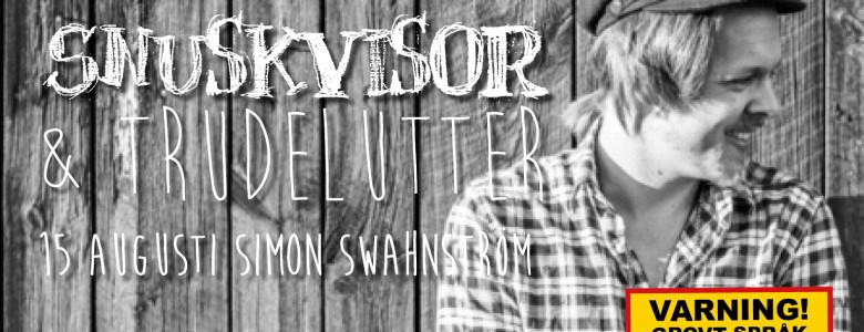 Snuskvisor med Simon Swahnström den 15 augusti i Jonsboda