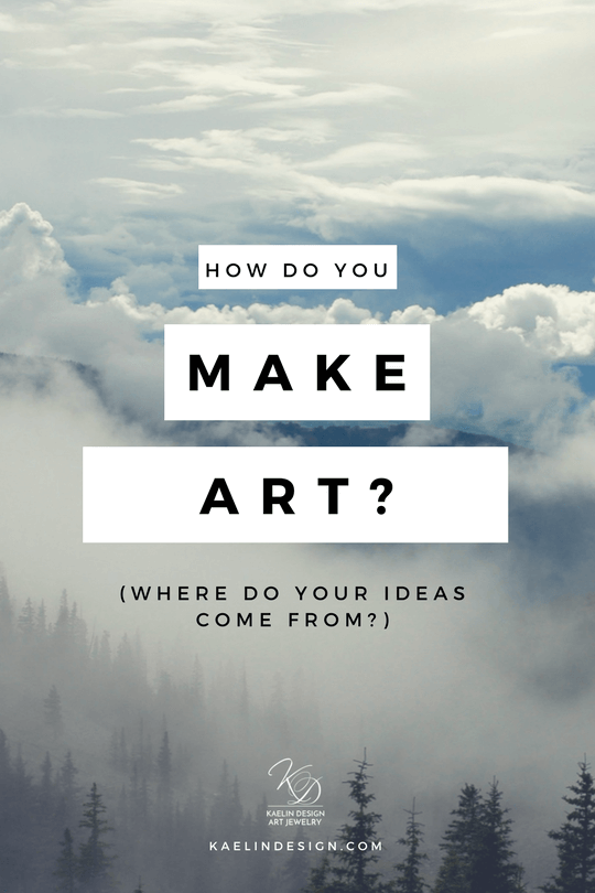 How do you make art? Where do your ideas come from? by Kaelin Design Fine Art Jewelry