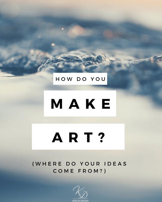 How do you make art?