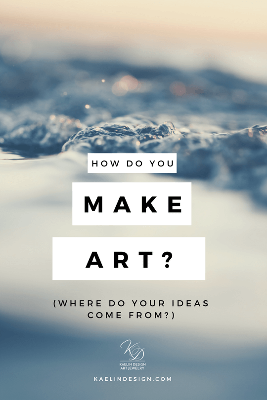 How do you make art and where do your ideas come from? by Kaelin Design Fine Art Jewelry