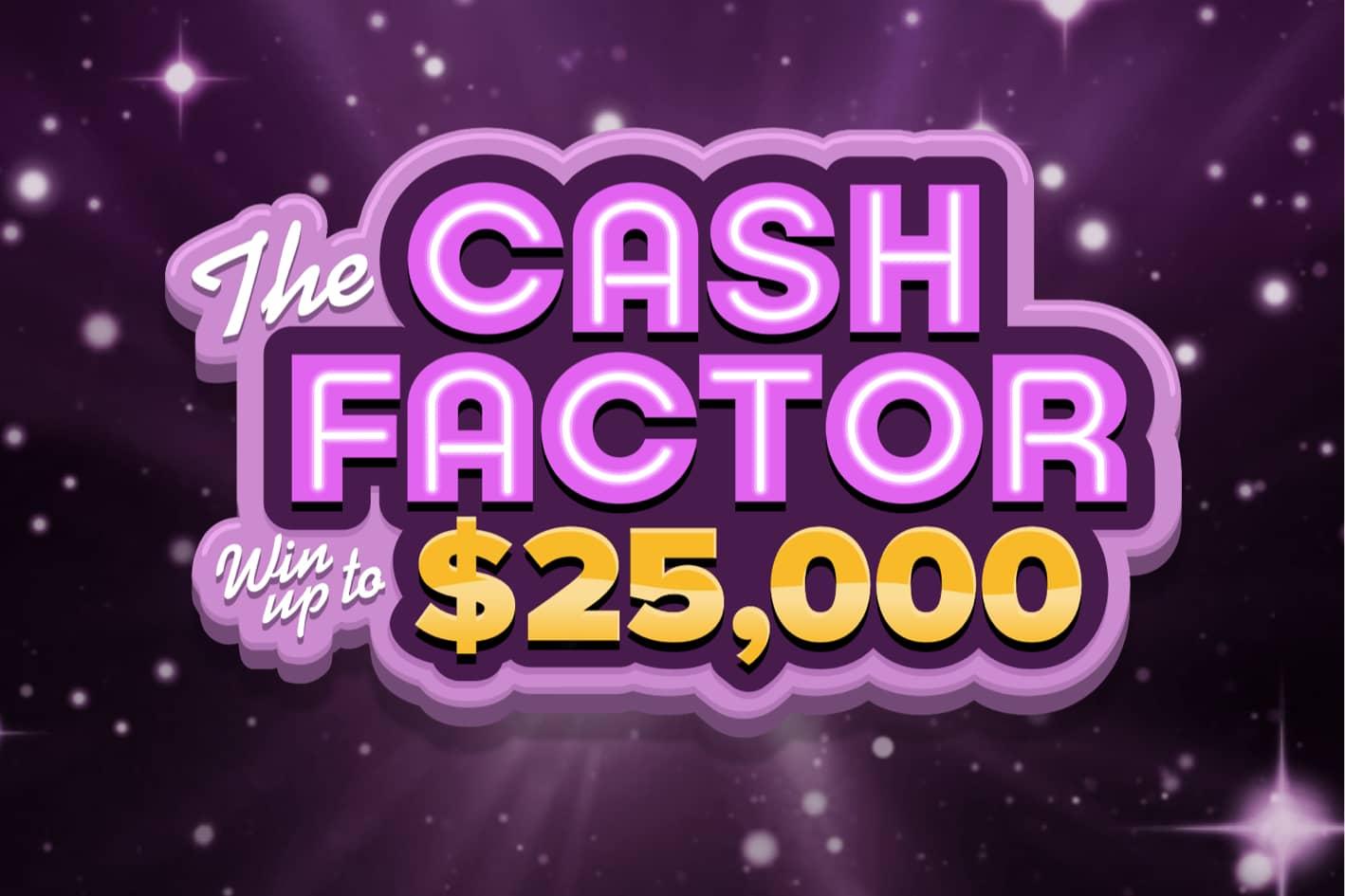 Cash Factor 25K
