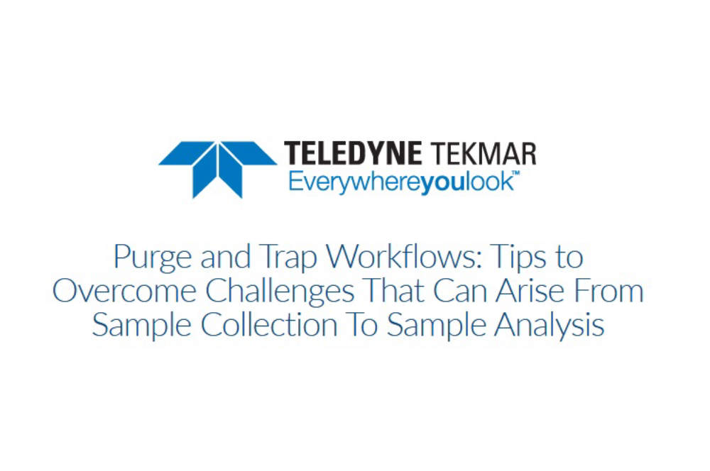 Purge and Trap Workflows: Tips to Overcome Challenges That Can Arise From Sample Collection To Sample Analysis
