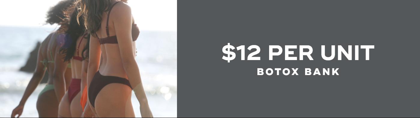 $12 per unit - Botox Bank