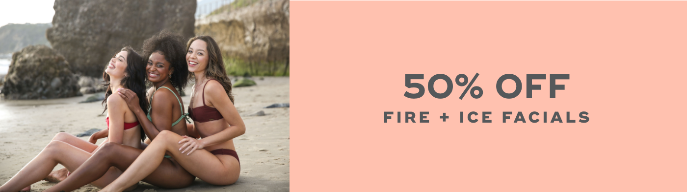 50% off Fire and Ice facials