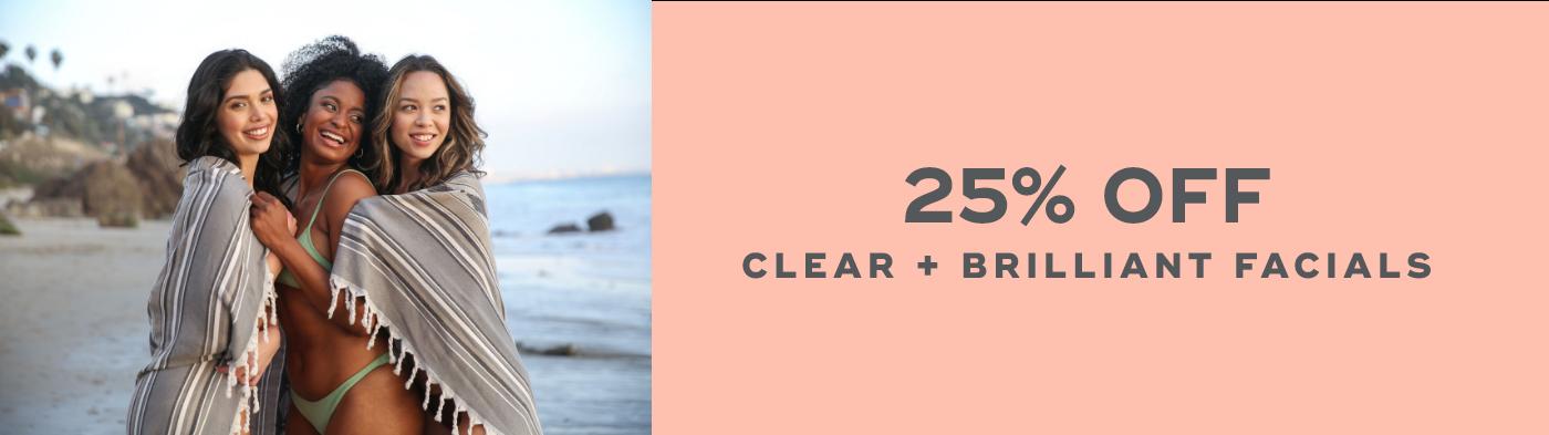 25% off Clear and Brilliant facials