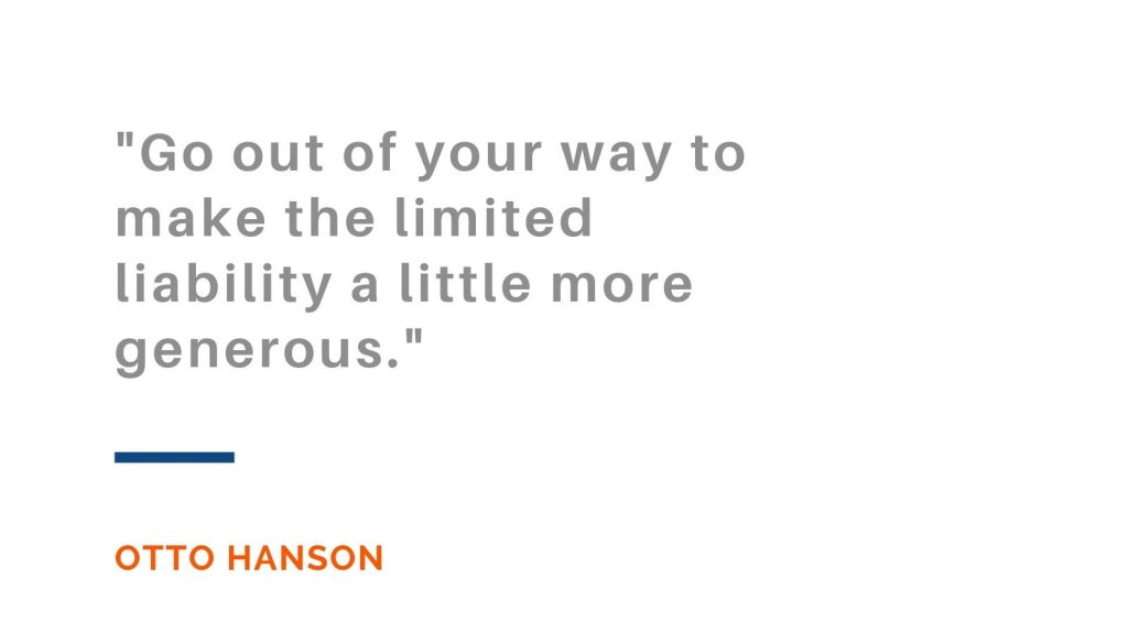 Go out of your way to make the limited liability a little more generous. Otto Hanson