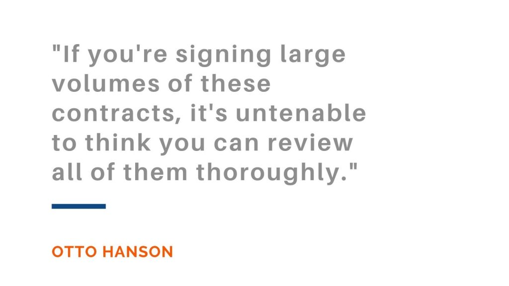 If you're signing large volumes of these contracts, it's untenable to think you can review all of them thoroughly. Otto Hanson