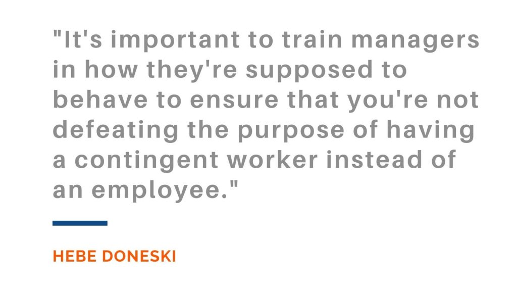 It's important to train managers in how they're supposed to behave to ensure that you're not defeating the purpose of having a contingent worker instead of an employee. Hebe Doneski
