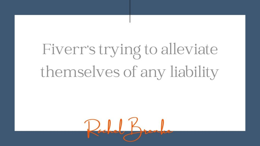 """""""Fiverr's trying to alleviate themselves of any liability."""" Rachel Brenke"""