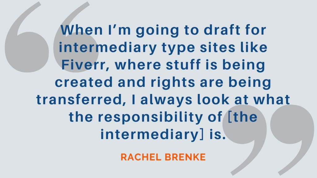 """""""When I'm going to draft for intermediary type sites like Fiverr, where stuff is being created and rights are being transferred, I always look at what the responsibility of [the intermediary] is."""" Rachel Brenke"""