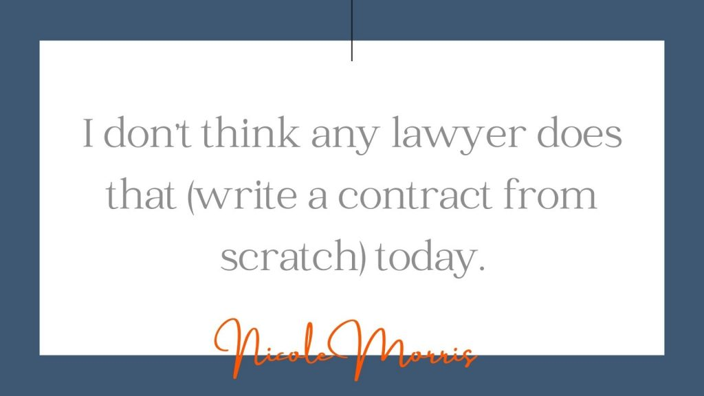 """""""I don't think any lawyer does that (write a contract from scratch) today."""" Nicole Morris"""