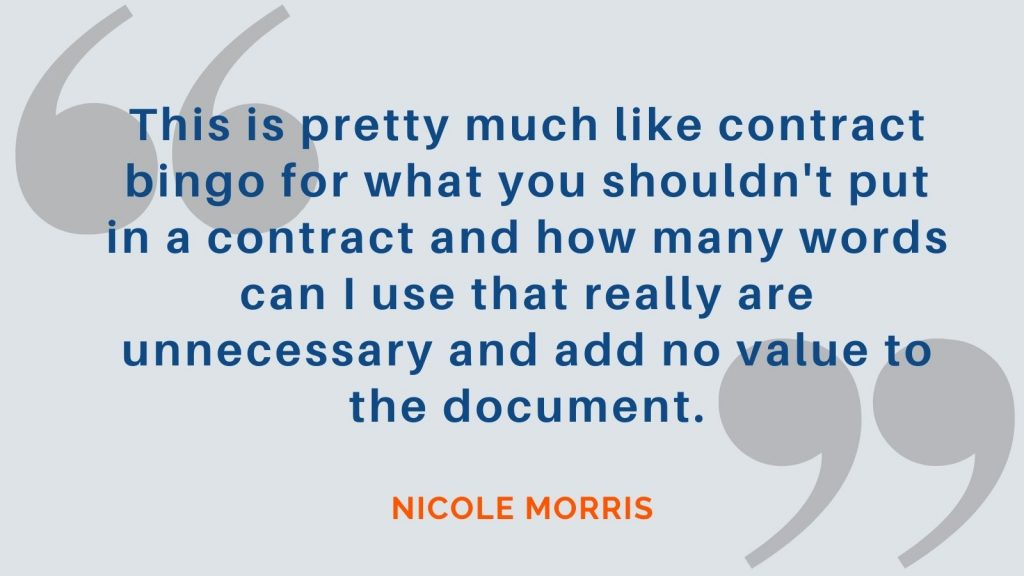 """""""This is pretty much like contract bingo for what you shouldn't put in a contract and how many words can I use that really are unnecessary and add no value to the document."""" Nicole Morris"""