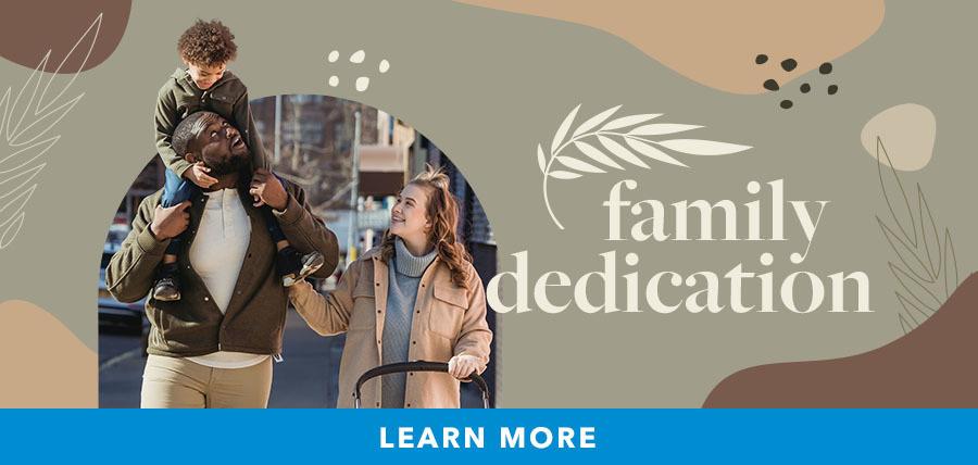 Family Dedication Horizontal 900 x 428 - Learn More