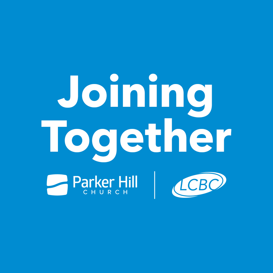 Joining Together - Parker Hill and LCBC Church