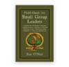 Life Group Leader Book Small Group Field Guide