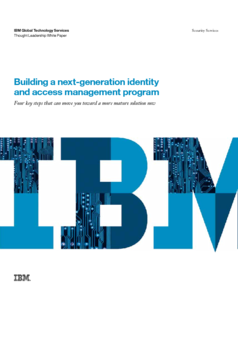 Building a next-generation identity and access management program - Four key steps that can move you toward a more mature solution now
