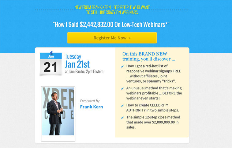 "+33% Original Headline: Here, Frank used the Webinar 2.0 Page inside LeadPages with default colors and layout that come with this page. The only change is the pre-header and main headline that reads: ""How I Sold $2,442,832.00 on Low-Tech Webinars."""