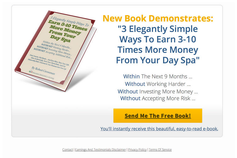 "New Book: Here Robert used the Giveaway (2-Step) Squeeze Page, #2 template to promote his latest day spa management book. The headline in this variation uses the ""New Book Demonstrates"" line."