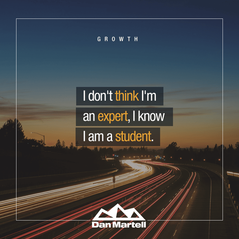 "One of the quote cards Dan Martell uses on social media - ""I don't think I'm an expert, I know I'm a student."""