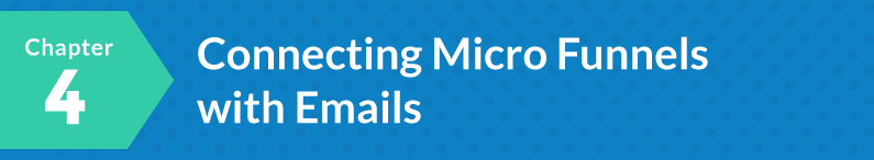 Chapter 4: Connecting Micro Funnels with Emails: