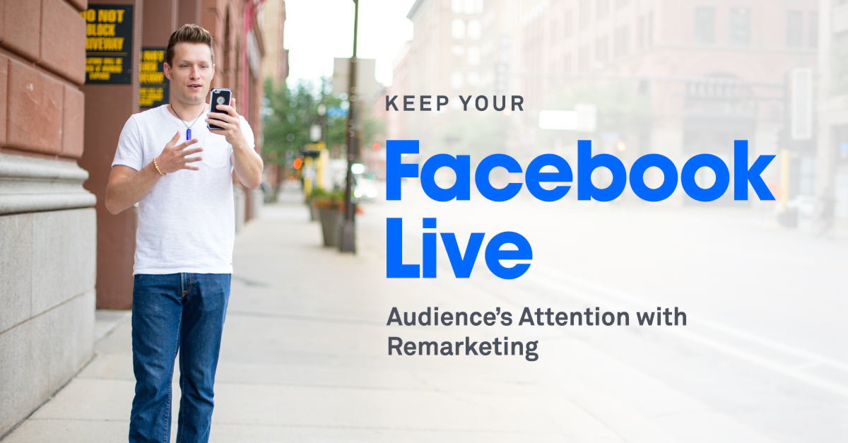 How to Keep Your Facebook Live Audience's Attention with Remarketing