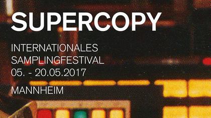 Ganz und gar nicht kopiert - Supercopy - das internationale Samplingfestival findet im Mai in Mannheim statt