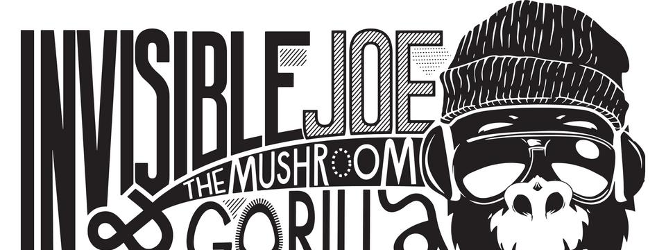 Invisible Joe & The Mushroom Gorilla