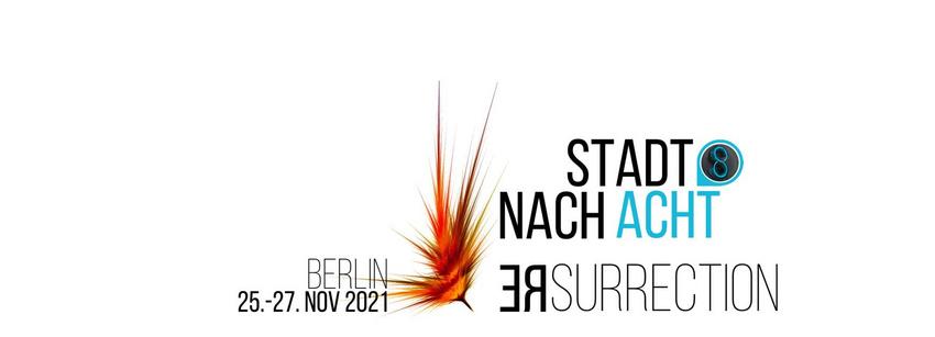 Stadt Nach Acht 2021: re | surrection Berlin