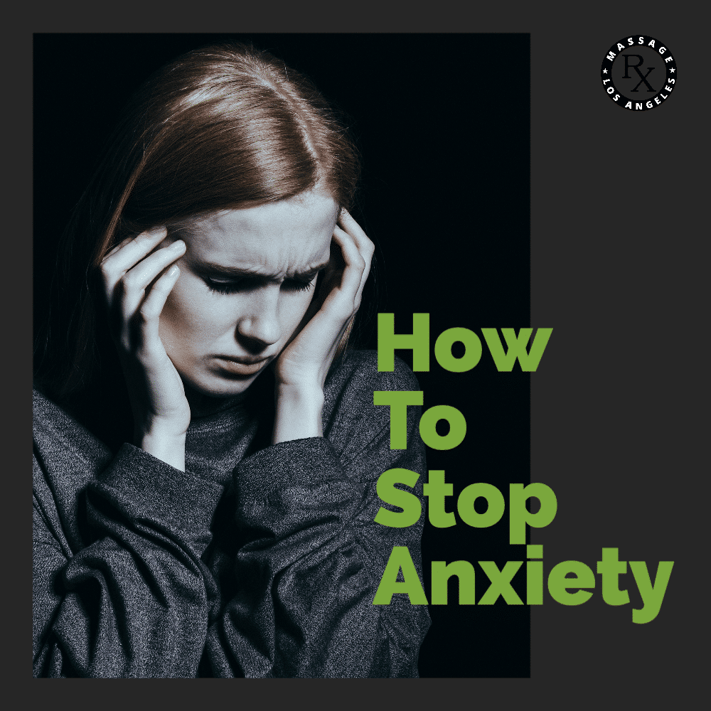 How To Stop Anxiety | Massage Rx
