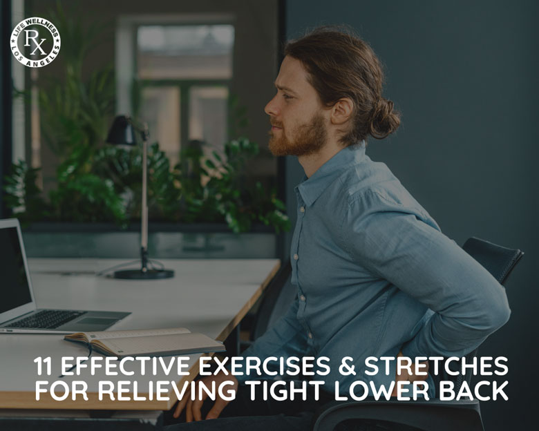 11 Effective Exercises & Stretches for Relieving Tight Lower Back - Massage Rx