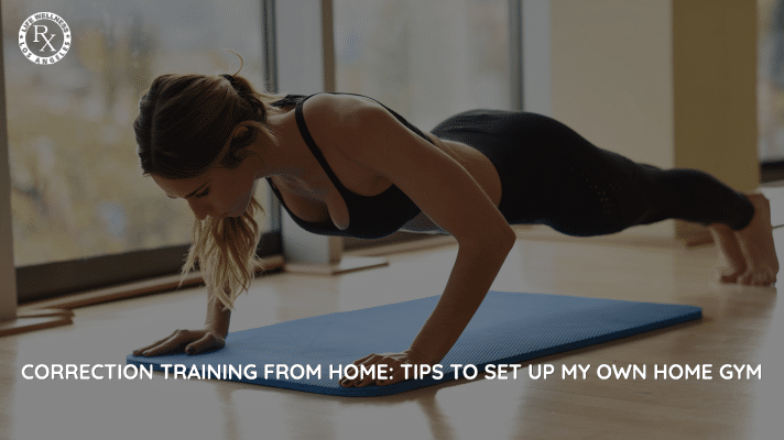 Correction Training From Home: Tips To Set Up My Own Home Gym