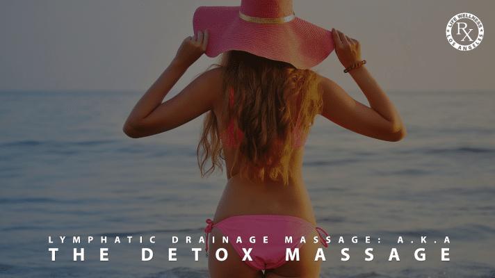 Lymphatic Drainage Massage: a.k.a the Detox Massage