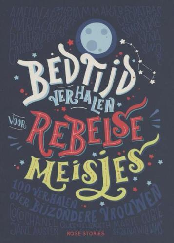 Bedtijdverhalen voor rebelse meisjes 100 verhalen over bijzondere vrouwen - Elena Favilli