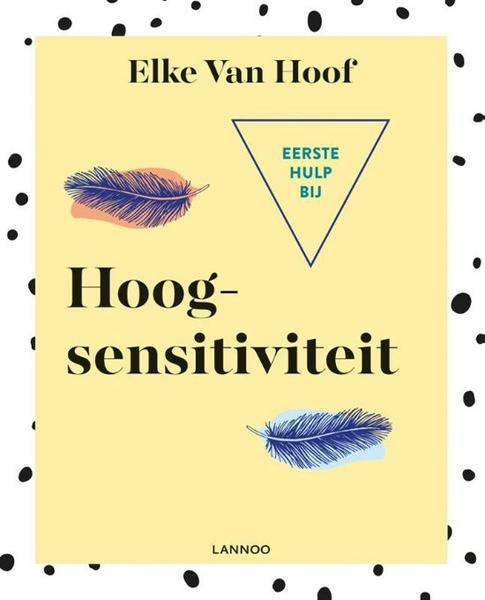 Eerste hulp bij hoogsensitiviteit - Elke Van Hoof
