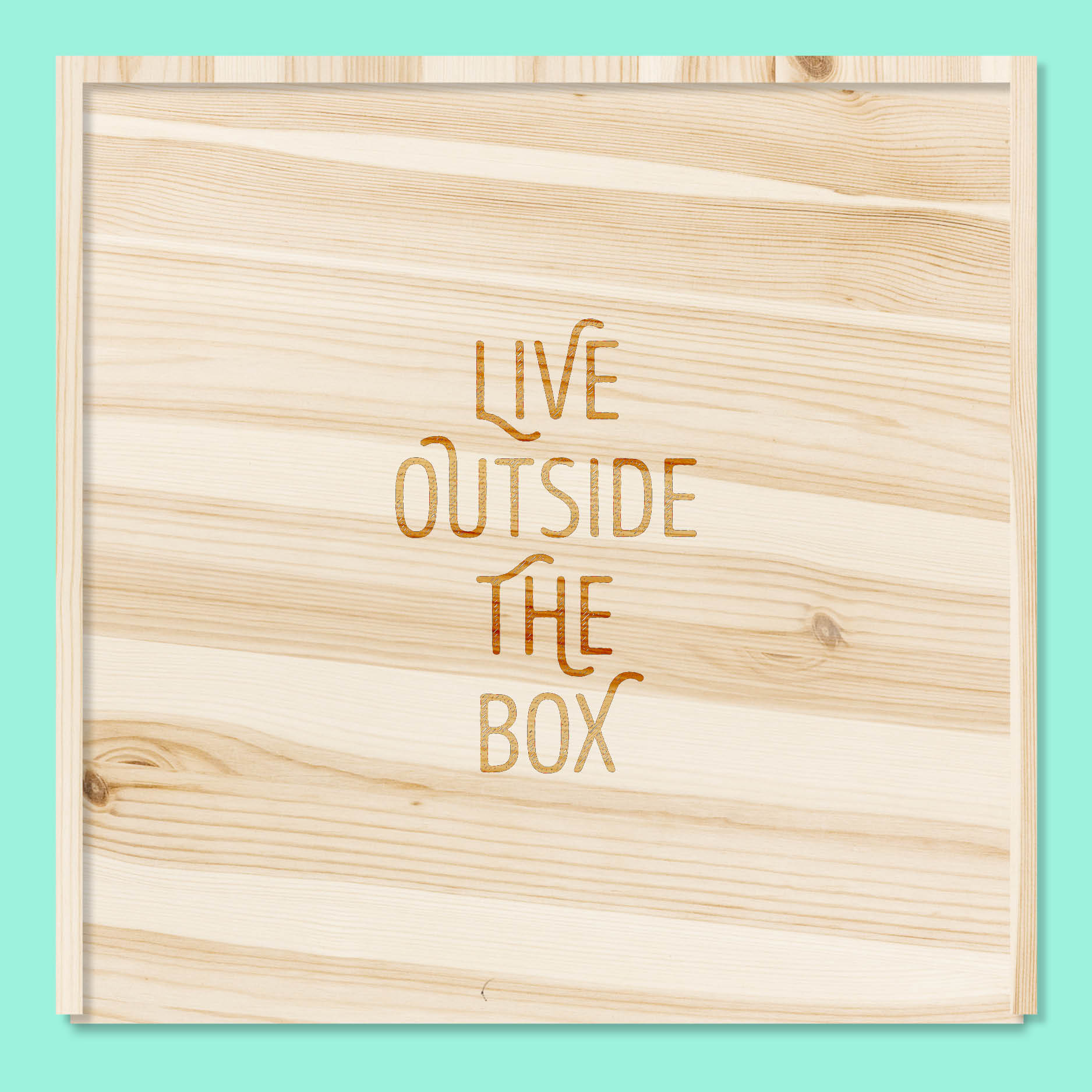 Live outside the box // houten doos