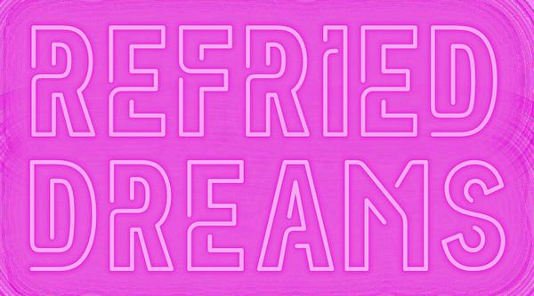 Refried Dreams - A Story Shares Original