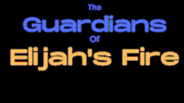The Guardians of Elijah's Fire
