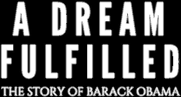 A Dream Fulfilled; The Story of Barack Obama