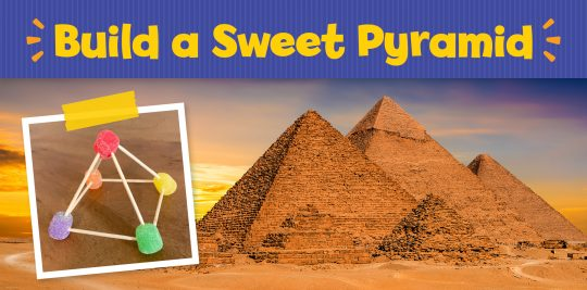 Learn about geometry as you build a pyramid with gumdrops and toothpicks
