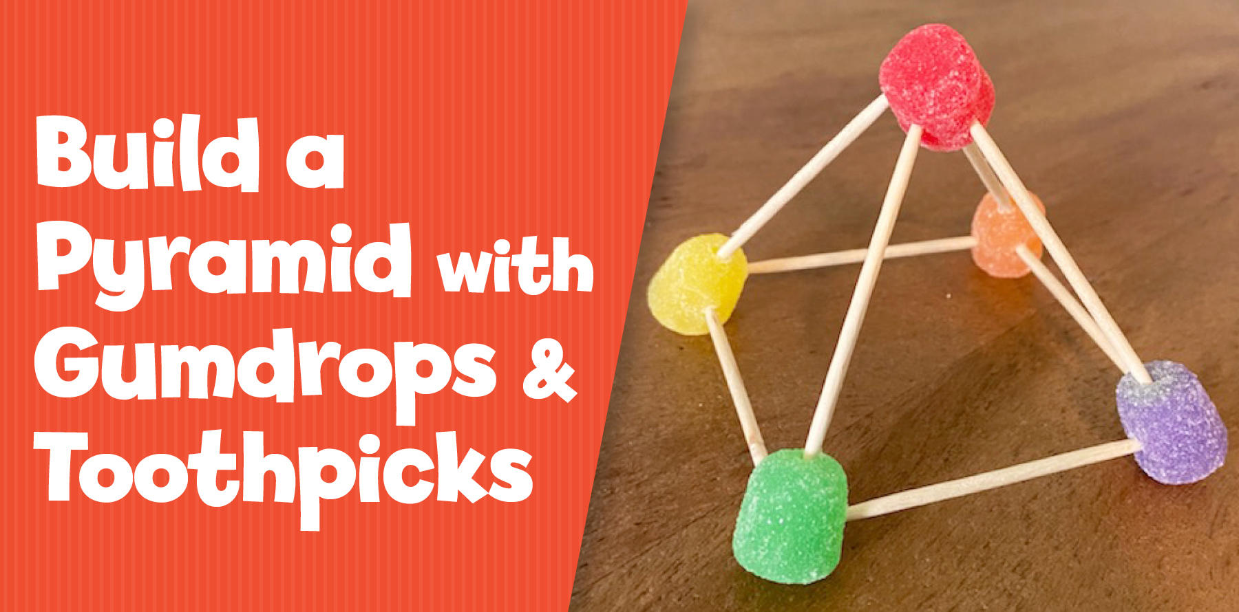 Build a Pyramid with Gumdrops and Toothpicks