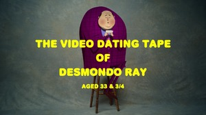 The Video Dating Tape of Desmondo Ray, Aged 33 & 3/4