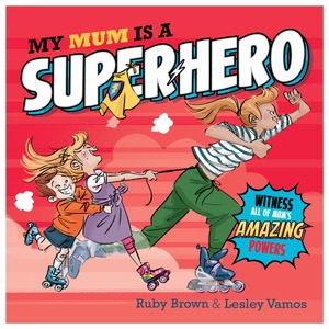 My mum is a superhero