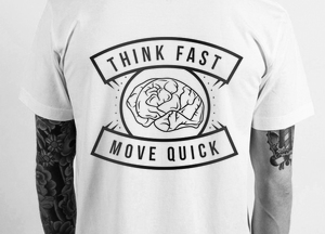 THINK FAST + MOVE QUICK