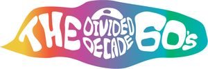 """The 60'S  """"A Divided Decade"""""""